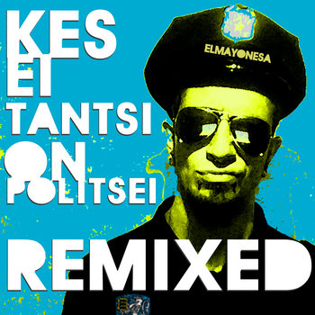 KES EI TANTSI ON POLITSEI REMIXED cover art