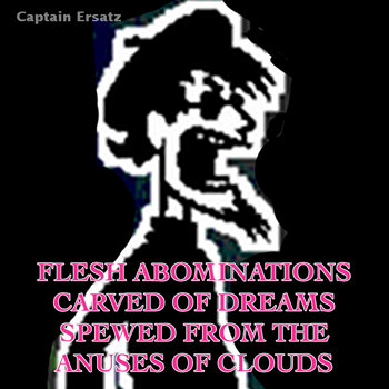 Flesh Abominations Carved of Dreams Spewed From the Anuses of Clouds cover art