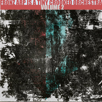 FRONZ ARP IS A TINY CROOKED ORCHESTRA: VOLUME 2 cover art