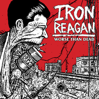 (A389-124) IRON REAGAN Worse Than Dead cover art