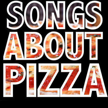 SONGS ABOUT PIZZA cover art