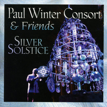 Silver Solstice - Paul Winter Consort &amp; Friends cover art