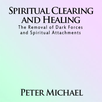 Spiritual Clearing and Healing | The Removal of Dark Forces and Spiritual Attachments ------- To order please visit: www.EntityAttachment.com cover art