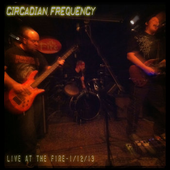 Circadian Frequency - LIVE @ The Fire - 1/12/13 cover art