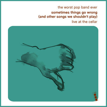 Sometime Things Go Wrong (and other songs we shouldn&#39;t play) cover art
