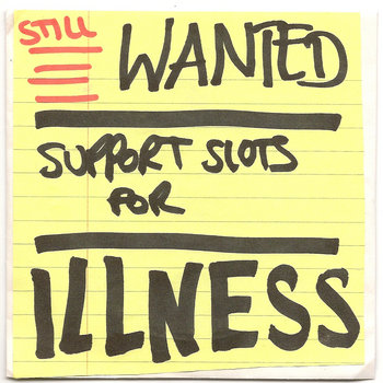 STILL WANTED: Support Slots for ILLNESS cover art