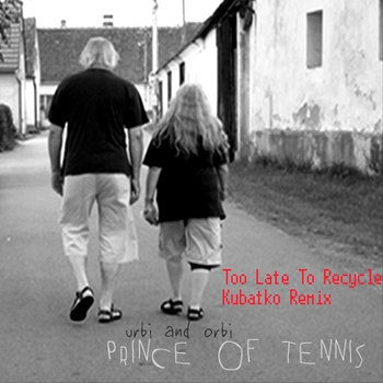 Prince Of Tennis - Too Late To Recycle - Kubatko Remix cover art