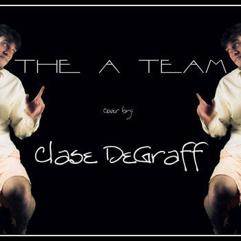 The A Team - Clase DeGraff (Ed Sheeran Cover) cover art