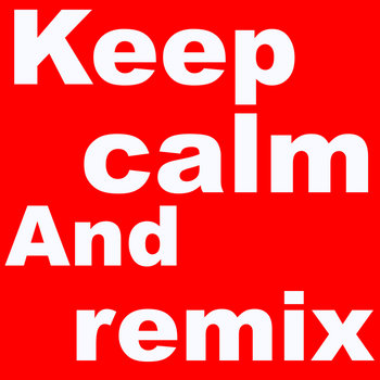 Keep Calm And Remix cover art