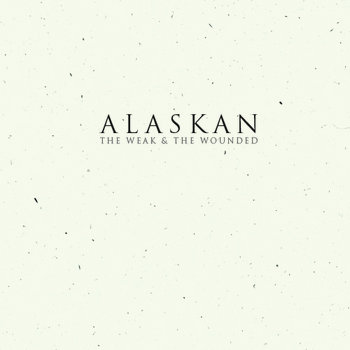 ALASKAN - The Weak And The Wounded cover art