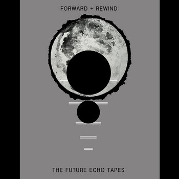 Forward + Rewind: The Future Echo Tapes cover art