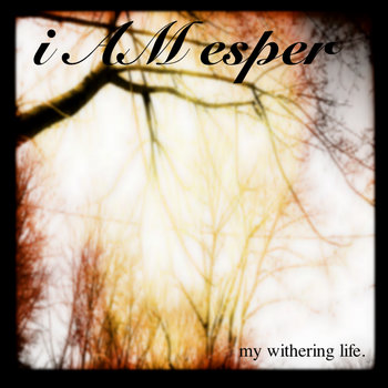 i Am Esper - My Withering Life cover art