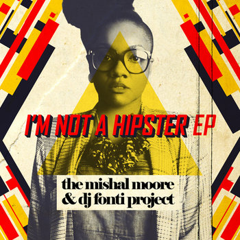 I'm Not A Hipster EP: The Mishal Moore & DJ Fonti Project cover art