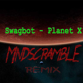 Swagbot - Planet X (Mindscramble Remix) cover art