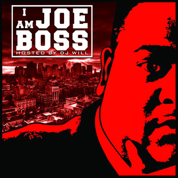 I Am JOE BOSS Mixtape Hosted by DJ Will cover art