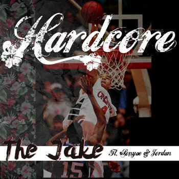 Hardcore- The Jake ft. Sonyae & Jordan cover art