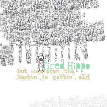 Friends of Tired Hippo - But Now Even The Martin Is Gettin' Old cover art