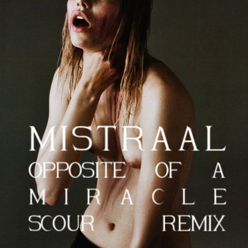 Mistraal - Opposite of a Miracle (Scour Remix) cover art