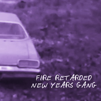 Fire Retarded/ /New Years Gang Split Tape cover art