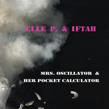 elle p. &amp; iftah mrs. oscillator &amp; her pocket calculator (limited vinyl including digital download) cover art