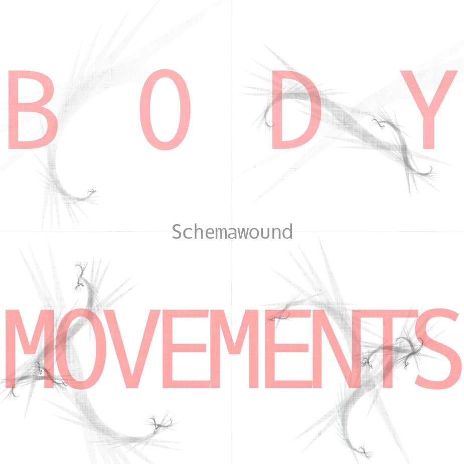 Schemawound - They Want To Make Your Body Move. I Want To Hold You Perfectly Still.