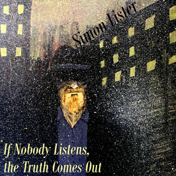 If Nobody Listens, the Truth Comes Out cover art