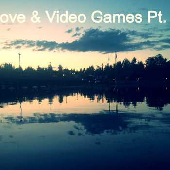 Love & Video Games Pt. 2 (All Your Love Are Belong To Games) cover art