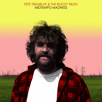 Pete Tremblay and the Boozy Truth - Midtempo Madness (BTR021) cover art