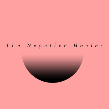 THE NEGATIVE HEALER (SINGLE) cover art