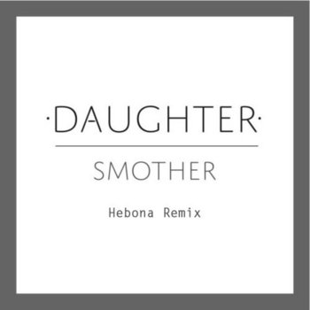 Daughter - Smother (Hebona Remix) cover art