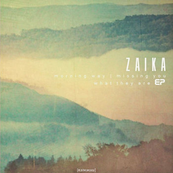 Zaika - Morning Way / Missing You / What They Are EP cover art