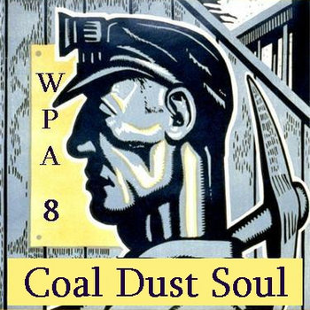 Works (in) Progress Administration Vol. 8: Coal Dust Soul cover art
