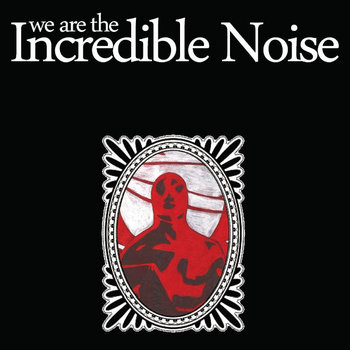 WE ARE THE INCREDIBLE NOISE cover art