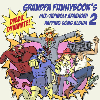 Grandpa Funnybook&#39;s Mix-Tapingly Arranged Rapping Song Album 2: Dyadic Dynamite! cover art