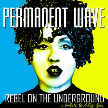 REBEL ON THE UNDERGROUND: A Tribute to X-Ray Spex cover art