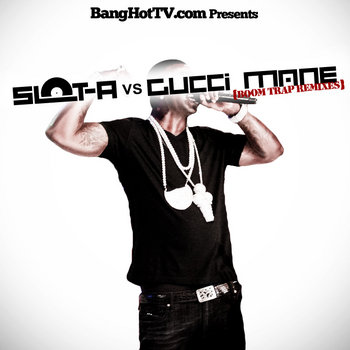 Bang Hot TV Presents... Boom Trap Remixes: Slot-A vs Gucci Mane cover art