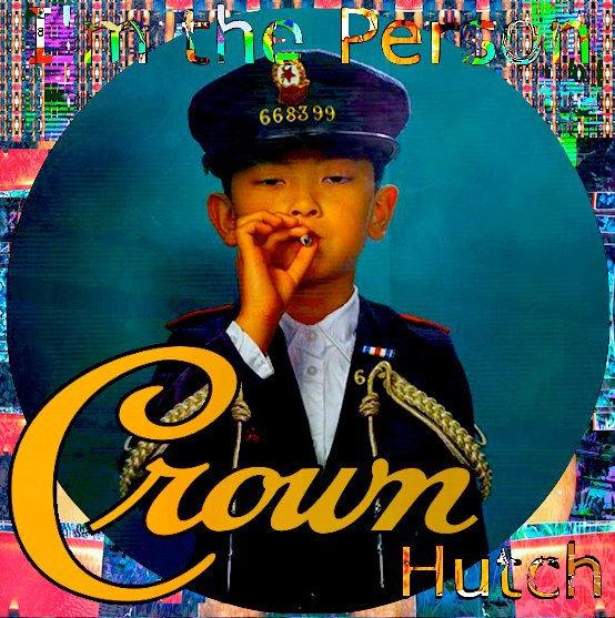 Crown Hutch - I'm the Person