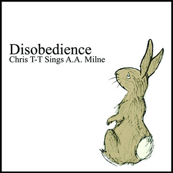 Disobedience: Chris T-T Sings A.A. Milne cover art