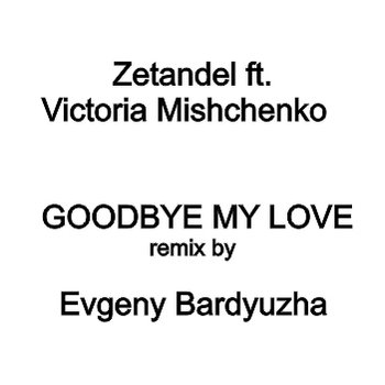 Zetandel ft. Victoria Mishchenko - Goodbye My Love (Evgeny Bardyuzha remix) cover art