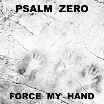Psalm Zero - Force My Hand cover art