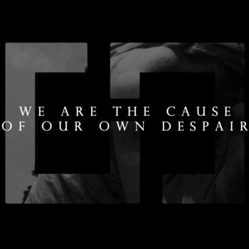 We Are The Cause Of Our Own Despair cover art