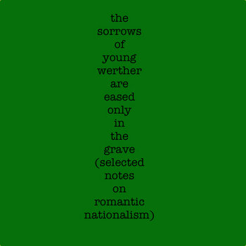 the sorrows of young werther are eased only in the grave (selected notes on romantic nationalism) cover art
