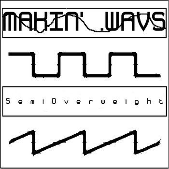MAKIN' .WAVS - SemiOverweight cover art