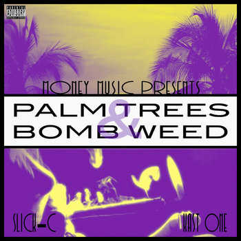 Slick-C & Kast One - Palm Trees & Bomb Weed cover art