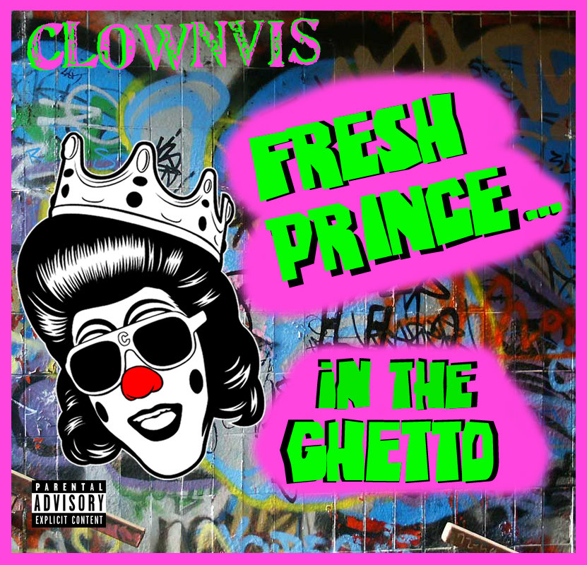 Fresh Prince...In the Ghetto | Clownvis Presley