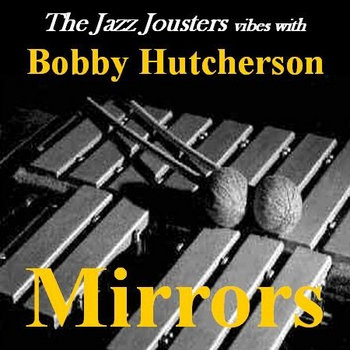 Mirrors - The Jazz Jousters Vibes With Bobby Hutcherson cover art