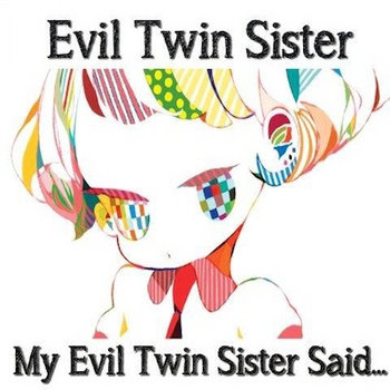My Evil Twin Sister Said... cover art