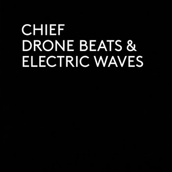 CHIEF - Drone Beats & Electric Waves LP+MP3 CARD cover art
