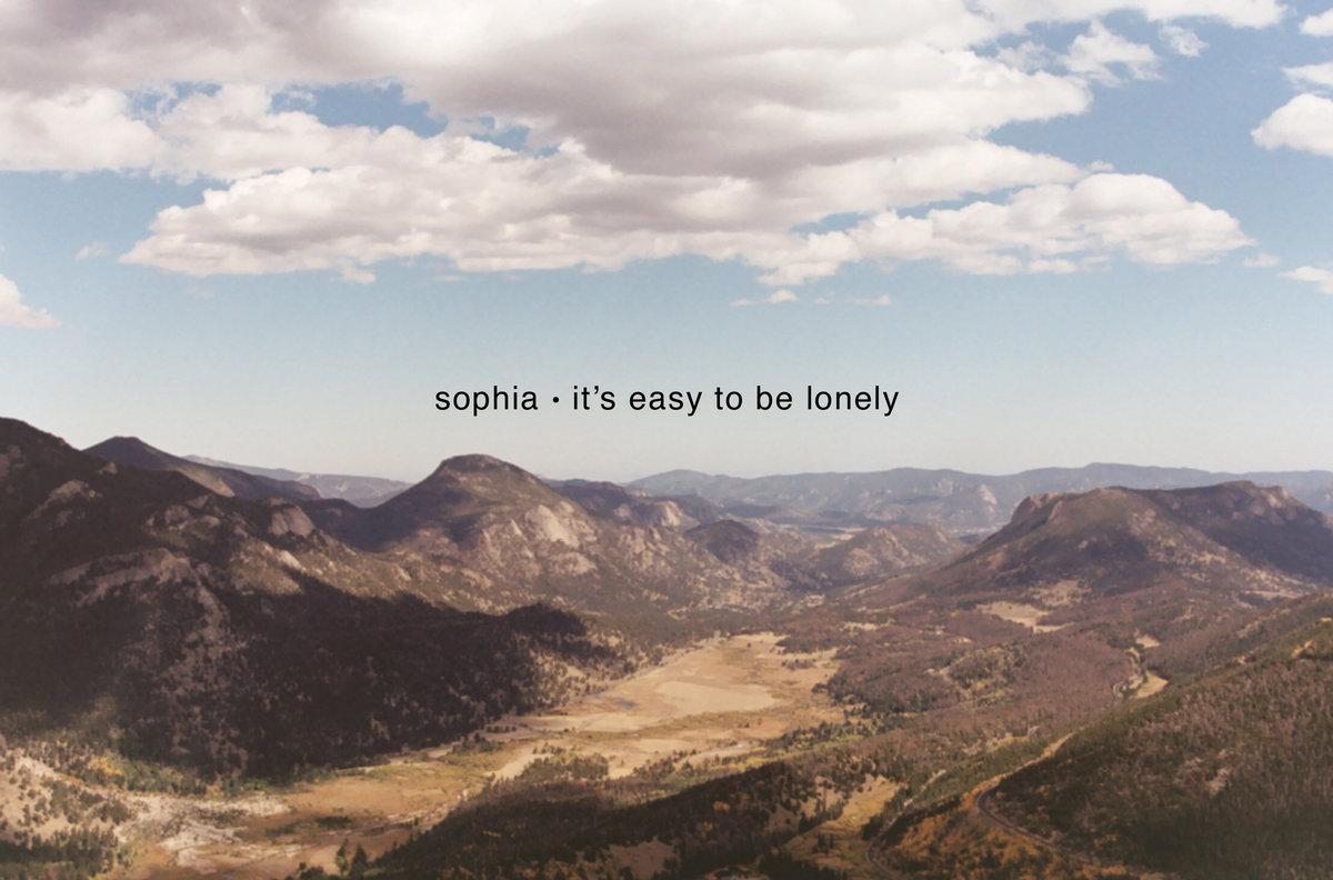 Sophia - It's Easy To Be Lonely [LISTEN]