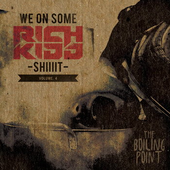 We On Some Rich Kidd Shiiiit Volume 4 - The Boiling Point cover art